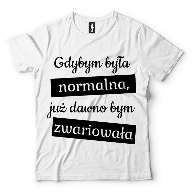 2e1a86d96eb2 Nowe koszulki z napisami dla kobiet - gdybym była normalna... - Tulzo